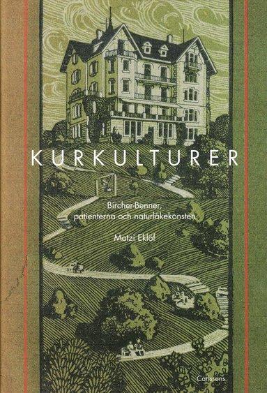 bokomslag Kurkulturer : Bircher-Benner, patienterna och naturläkekonsten 1900-1945