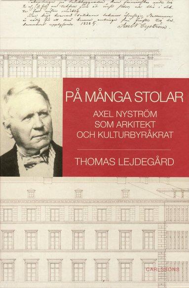 bokomslag På många stolar : Axel Nyström som arkitekt och kulturbyråkrat