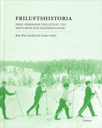"""bokomslag Friluftshistoria : från """"härdande friluftslif"""" till ekoturism och miljöpedagogik: teman i det svenska friluftslivets historia"""