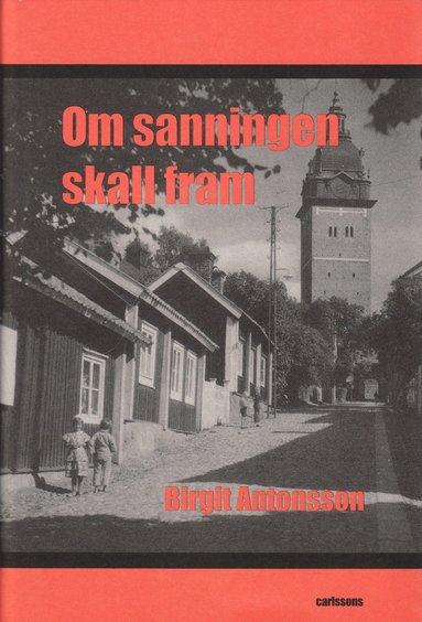 bokomslag Om sanningen ska fram : berättelser om den stora rektorsfejden i Strängnäs