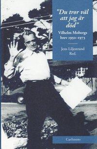 bokomslag Du tror väl att jag är död : Vilhelm Mobergs brev 1950-1973
