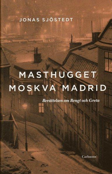 bokomslag Masthugget Moskva Madrid : berättelsen om Bengt och Greta