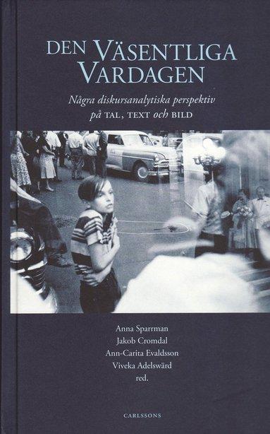 bokomslag Den väsentliga vardagen : några diskursanalytiska perspektiv