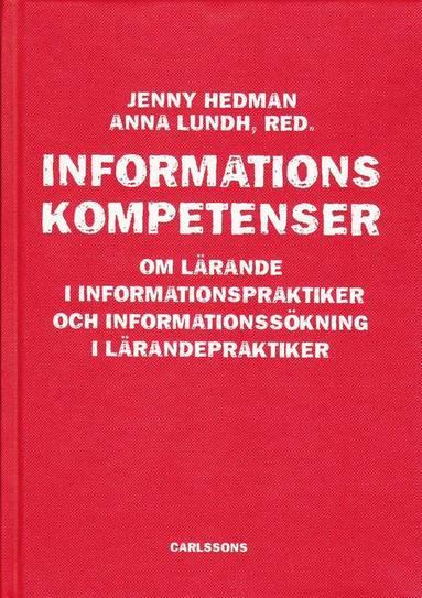bokomslag Informationskompetens : om lärande i informationspraktiker och informationssökning i lärandepraktiker
