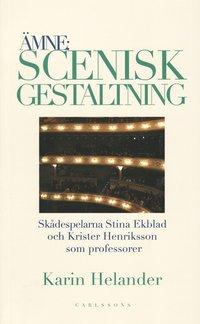 bokomslag Ämne: Scenisk gestaltning : dokumentation av Teaterhögskolan i Stockholms professorer Stina Ekblad och Krister Henriksson
