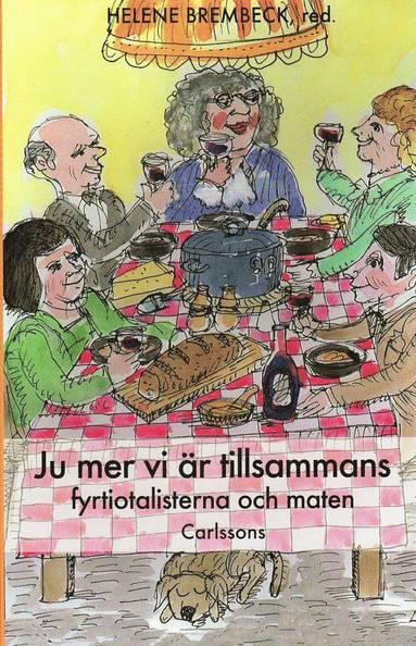 bokomslag Ju mer vi är tillsammans : om fyrtiotalisterna och maten