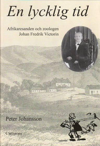 bokomslag En lycklig tid : afrikaresanden och zoologen Johan Fredrik Victorin