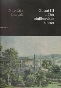 bokomslag Gustaf III och Det ofullbordade slottet