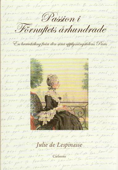 bokomslag Passion i förnuftets århundrade : en brevväxling från den sena upplysningstidens Paris