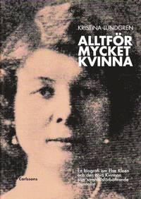 bokomslag Alltför mycket kvinna : en biografi om Else Kleen och den nya kvinnan som samhällsförbättrande journalist