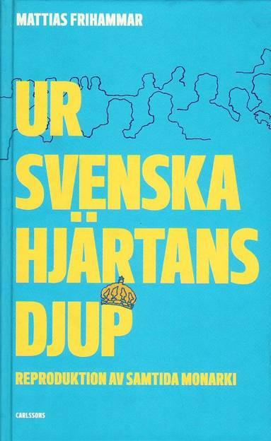 bokomslag Ur svenska hjärtans djup : reproduktion av samtida monarki