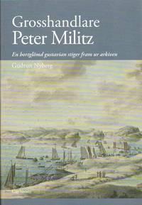 bokomslag Grosshandlare Peter Militz :en bortglömd gustavian stiger fram ur arkiven