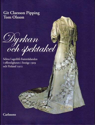 bokomslag Dyrkan och spektakel : Selma Lagerlöfs framträdanden i offentligheten i Sverige 1909 och Finland 1912