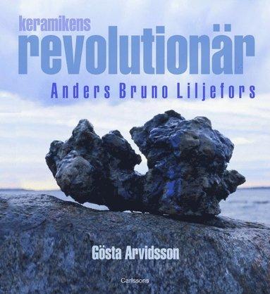 bokomslag Keramikens revolutionär : Anders Bruno Liljefors