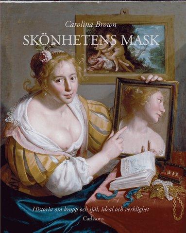 bokomslag Skönhetens mask : historia om kropp och själ, ideal och verklighet