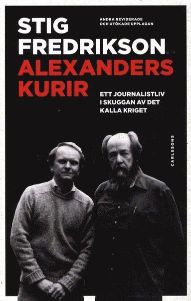 bokomslag Alexanders kurir : ett journalistliv i skuggan av det kalla kriget