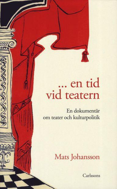 bokomslag ... en tid vid teatern : en dokumentär om teater och kulturpolitik