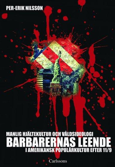 bokomslag Barbarernas leende : manlig hjältekultur och våldsideologi i amerikansk populärkultur efter 11/9
