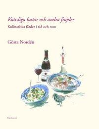 bokomslag Köttsliga lustar och andra fröjder : kulinariska färder i tid och rum