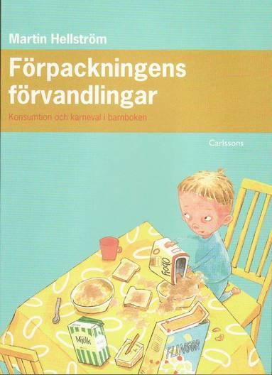 bokomslag Förpackningens förvandlingar : konsumtion och karneval i barnboken