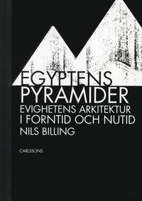 bokomslag Egyptens pyramider : evighetens arkitektur i forntid och nutid