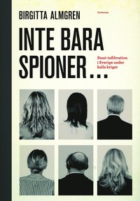 bokomslag Inte bara spioner... : stasi-infiltration i Sverige under kalla kriget