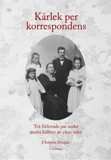bokomslag Kärlek per korrespondens : två förlovade par under andra hälften av 1800-tal