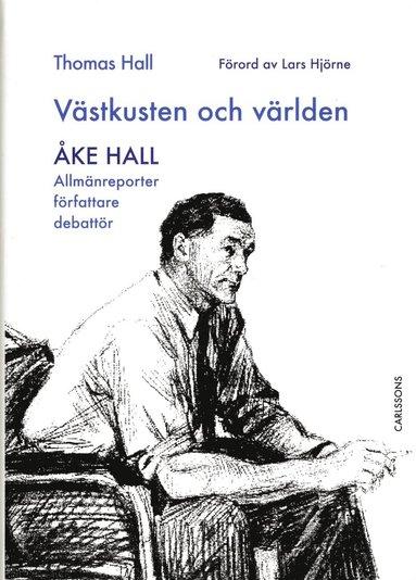 bokomslag Västkusten och världen - Åke Hall : allmänreporter, författare, debattör