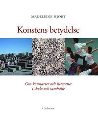 bokomslag Konstens betydelse : om konstarterna och litteraturen i skola och samhälle