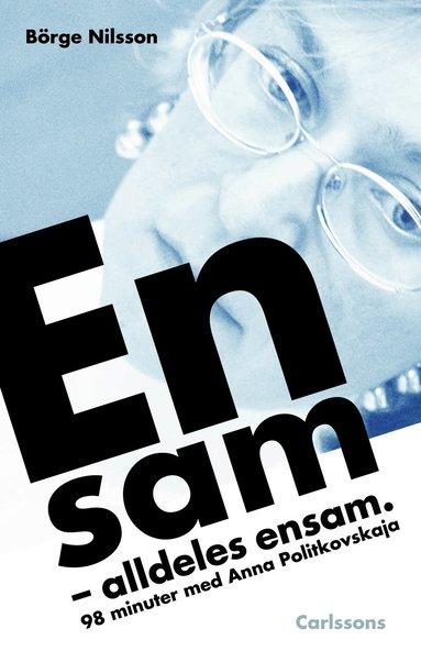 bokomslag Ensam. alldeles ensam : 98 minuter med Anna Politkovskaja