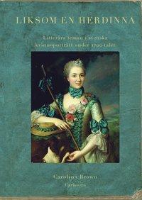 bokomslag Liksom en herdinna : litterära teman i svenska kvinnoporträtt under 1700-tal