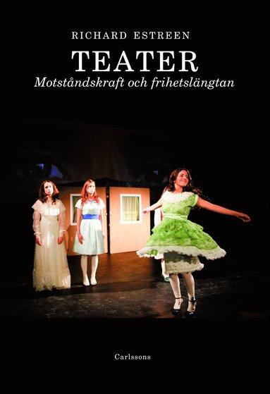 bokomslag Teater : motståndskraft och frihetslängtan