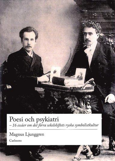 bokomslag Poesi och psykiatri : 16 essäer om det förra sekelskiftets ryska symbolistkultur