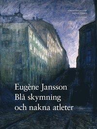 bokomslag Eugène Jansson : blå skymning och nakna atleter