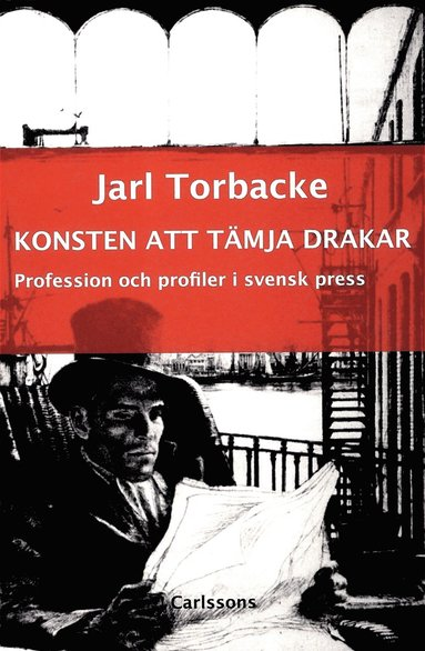 bokomslag Konsten att tämja drakar : profession och profiler i svensk press Presshistoriska studier