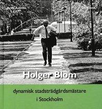 bokomslag Holger Blom : dynamisk stadsträdgårdsmästare i Stockholm
