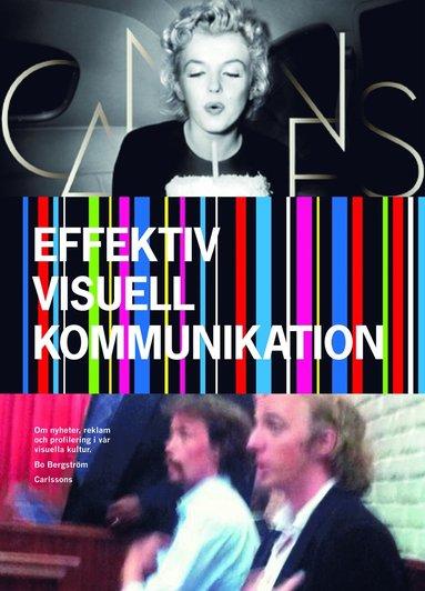 bokomslag Effektiv visuell kommunikation : om nyheter, reklam och profilering i vår vår visuella kultur