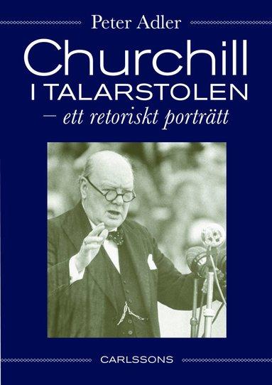 bokomslag Churchill i talarstolen : ett retoriskt porträtt