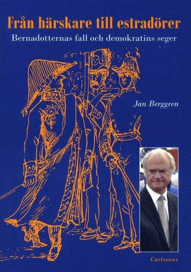 bokomslag Från härskare till estradörer : Bernadotternas fall och demokratins seger