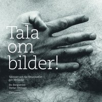 bokomslag Tala om bilder! : tekniskt och kommunikativt om 49 bilder