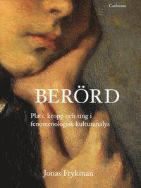 bokomslag Berörd : plats, kropp och ting i fenomemologisk kulturanalys