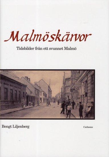 bokomslag Malmöskärvor : tidsbilder från ett svunnet Malmö med kultur och nöjesliv