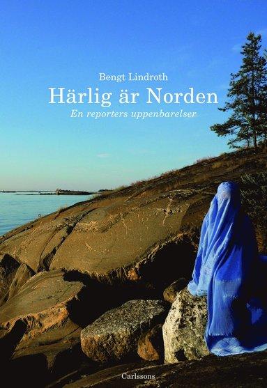 bokomslag Härlig är Norden : en reporters uppenbarelse