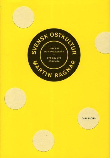 bokomslag Svensk ostkultur i recept och formspråk : ett arv att förvalta