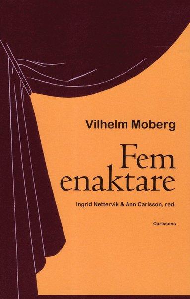 bokomslag Fem enaktare av Vilhelm Moberg