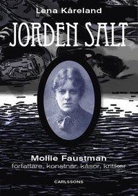 bokomslag Jordens salt : Mollie Faustman - författare, konstnär, kåsör, kritiker