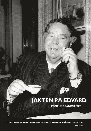 bokomslag Jakten på Edvard : Om Edvard Persson, filmerna och de som var med när det b