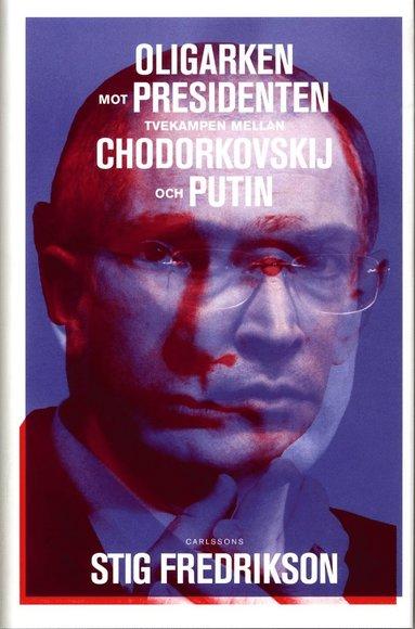 bokomslag Oligarken mot presidenten : tvekampen mellan Chodorkovskij och Putin