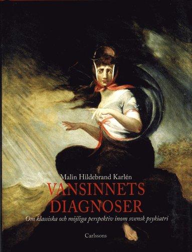 bokomslag Vansinnets diagnoser : om klassiska och möjliga perspektiv inom svensk psykiatri