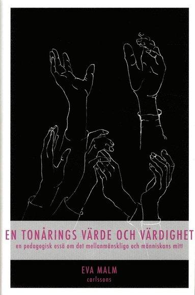 bokomslag En tonårings värde och värdighet : en pedagogisk essä om det mellanmänskliga och människans mitt